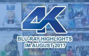 4K Blu-ray Highlights/Neuheiten im August 2017